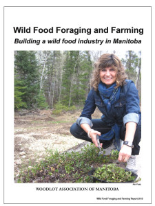 Wild Food Foraging and Farming: building a wild food industry in Manitoba, 2015 WAM report